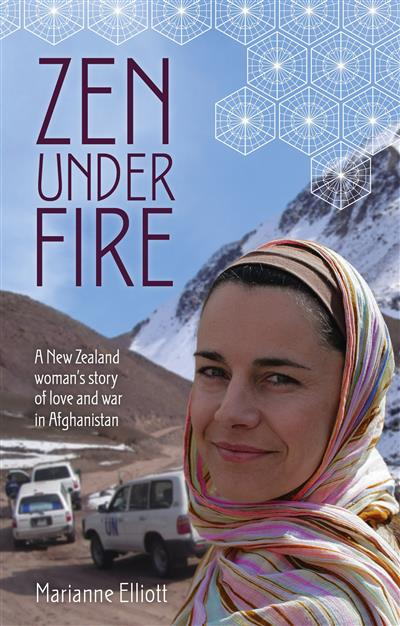 Zen Under Fire: A New Zealand Woman's Story of Love & War in Afghanistan: A New Zealand Woman's Story of Love & War in Afghanistan