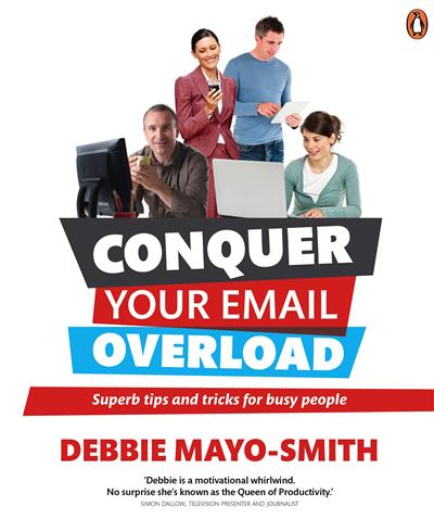 Conquer Your Email Overload: Super Tips and Tricks for Busy People: Super Tips and Tricks for Busy People