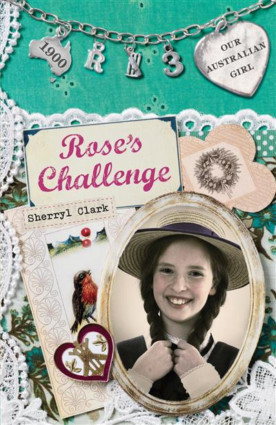 Our Australian Girl: Rose's Challenge (Book 3): Rose's Challenge (Book 3)