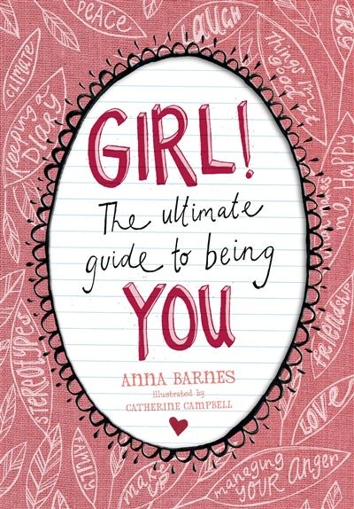 GIRL!:The Ultimate Guide to Being You: The Ultimate Guide to Being You