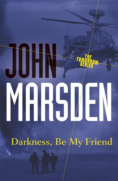Darkness, Be My Friend: Tomorrow Series 4