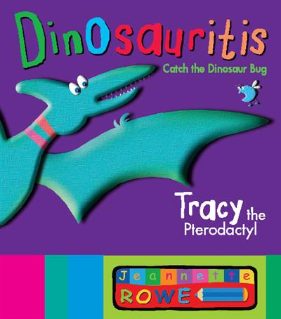 Tracy the Pterodactyl: Dinosauritis