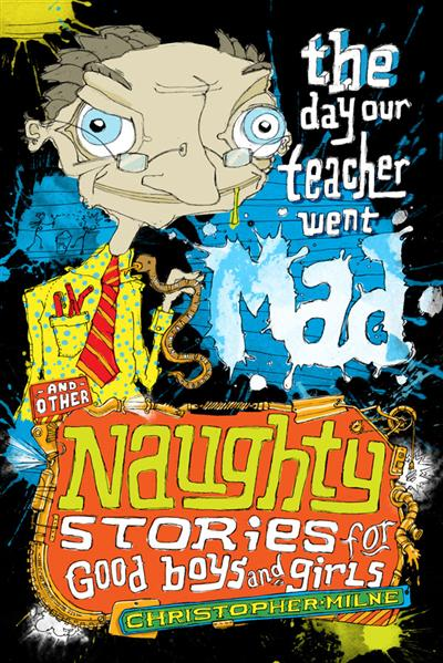 The Day Our Teacher Went Mad and Other Naughty Stories for Good Boys and Girls