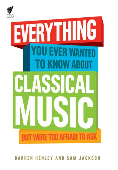 Everything You Ever Wanted to Know About Classical Music ...: (But Were Too Afraid To Ask)