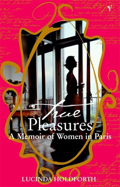 True Pleasures: A Memoir Of Women In Paris