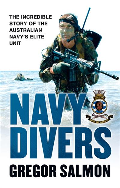 Navy Divers: The Incredible Story of the Australian Navy's Elite Unit