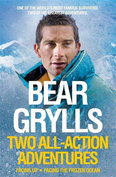 Bear Grylls: Facing Up and Facing the Frozen Ocean: All-Action Adventures on Everest and the Atlantic Ocean