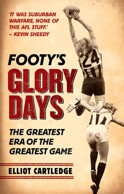 Footy's Glory Days: When footy was played hard and fast