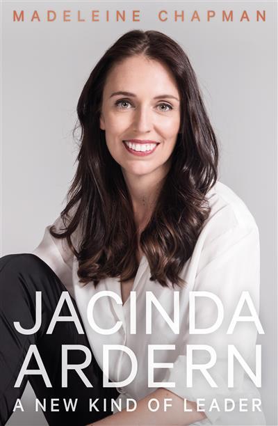 Jacinda Ardern: A New Kind of Leader