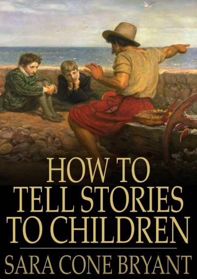 How to Tell Stories to Children: And Some Stories to Tell