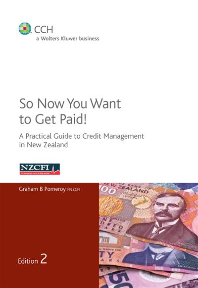 So Now You Want To Get Paid.:A Practical Guide To Credit Management In New Zealand - 2nd Edition