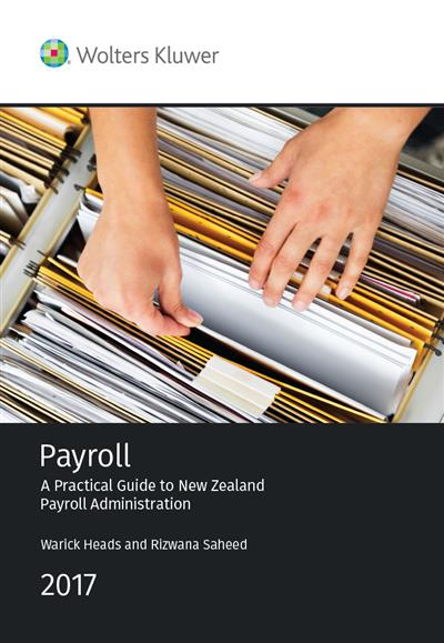 Payroll: A Practical Guide to New Zealand Payroll Administration 2017