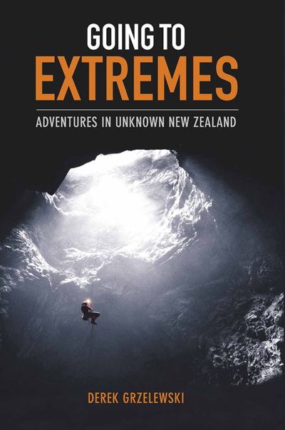 Going to Extremes: Adventures in Unknown New Zealand