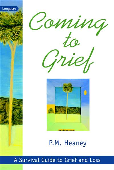 Coming to Grief: A Survival Guide to Grief and Loss