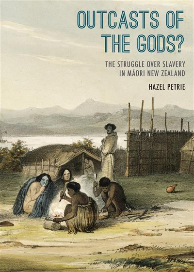 Outcasts of the Gods? The Struggle over Slavery in Maori New Zealand