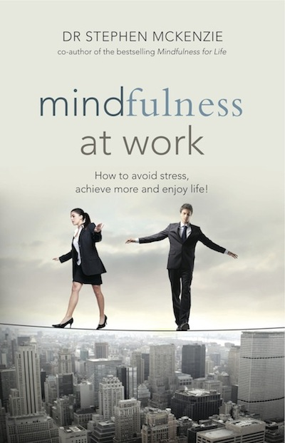 Mindfulness at Work: How to avoid stress, achieve more & enjoy life!