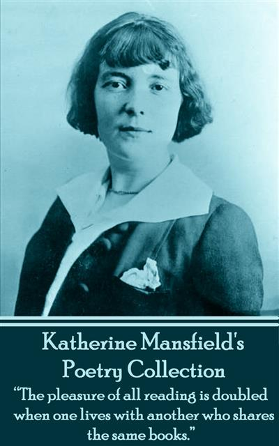 "The Poetry Of Katherine Mansfield: ""The pleasure of all readings is doubled when one lives with another who shares the same books."""