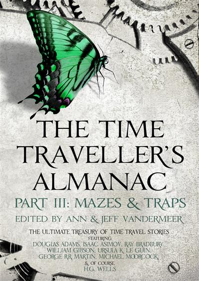 The Time Traveller's Almanac Part III - Mazes & Traps: A Treasury of Time Travel Fiction - Brought to You from the Future