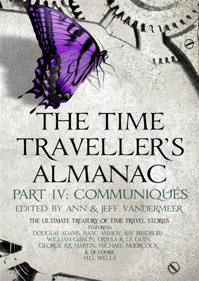 The Time Traveller's Almanac Part IV - Communiques: A Treasury of Time Travel Fiction - Brought to You from the Future