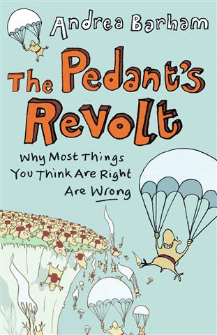 The Pedant's Revolt: Why Most Things You Think Are Right Are Wrong