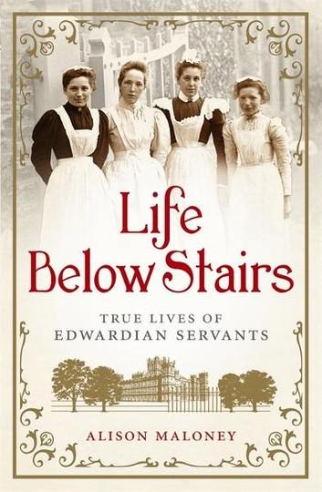 Life Below Stairs: True Lives of Edwardian Servants