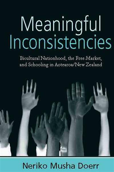 Meaningful Inconsistencies: Bicultural Nationhood, the Free Market, and Schooling in Aotearoa/New Zealand