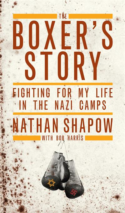 The Boxer's Story: Fighting for My Life in the Nazi Death Camps
