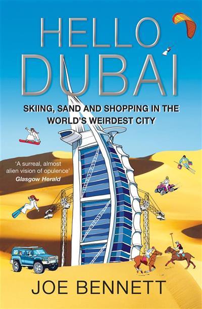 Hello Dubai: Skiiing, Sand and Shopping in the World's Weirdest City