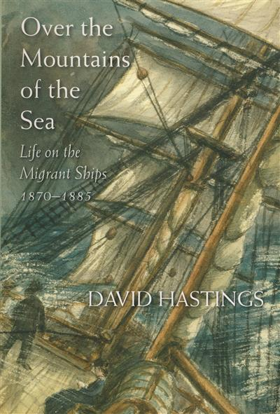 Over the Mountains of the Sea: Life on the Migrant Ships 1870-1885