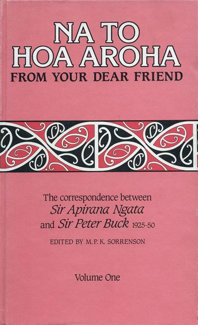 Na to Hoa Aroha, from Your Dear Friend: the Correspondence of Sir Apirana Ngata and Sir Peter Buck, 1925-50 (Volume I, 1925-29)