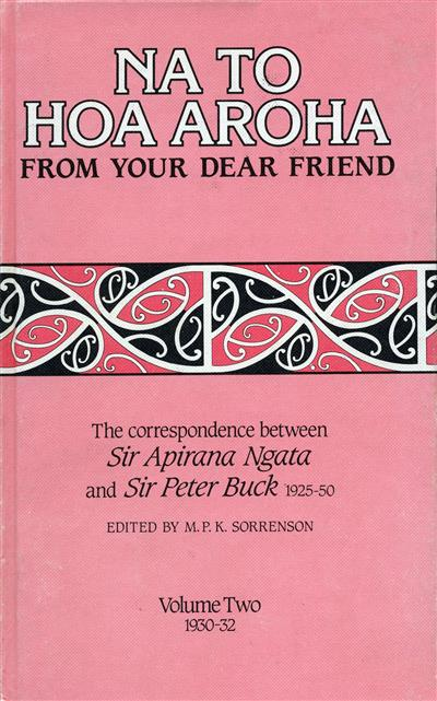 Na to Hoa Aroha, from Your Dear Friend: the Correspondence of Sir Apirana Ngata and Sir Peter Buck, 1925-50 (Volume II, 1930-32)