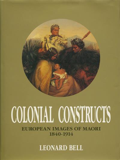 Colonial Constructs: European Images of the Maori, 1840-1914