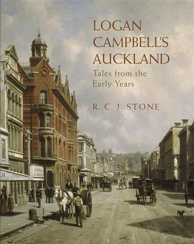 Logan Campbell's Auckland: Tales from the Early Years
