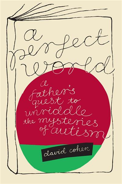 A Perfect World: A Father's Quest to Unravel the Mysteries of Autism