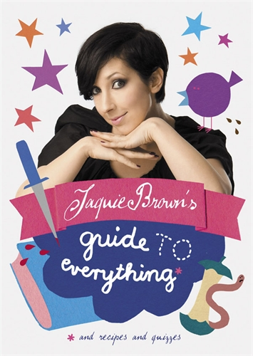 Jaquie Brown's Guide to Everything: And Recipes and Quizzes