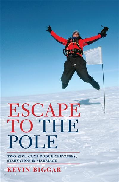 Escape to the Pole: Two Kiwi Guys Dodge Crevasses, Starvation and Marriage