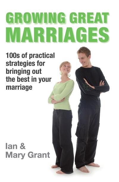 Growing Great Marriages: Hundreds of Practical Strategies for Bringing Out the Best In Your Marriage