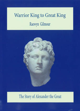 Warrior King to Great King: The Story of Alexander the Great