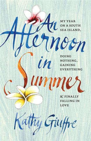 An Afternoon in Summer: My Year on a South Sea Island, Doing Nothing, Gaining Everything, and Finally Falling in Love