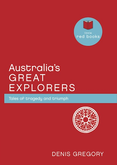 Australia's Great Explorers: Tales of tragedy and triumph