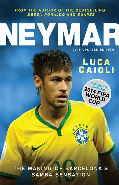 Neymar - 2015 Updated Edition: The Making of the World's Greatest New Number 10