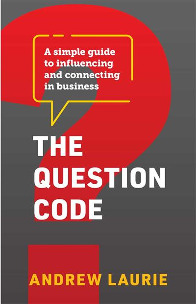 The Question Code: A simple guide to influencing and connecting in business