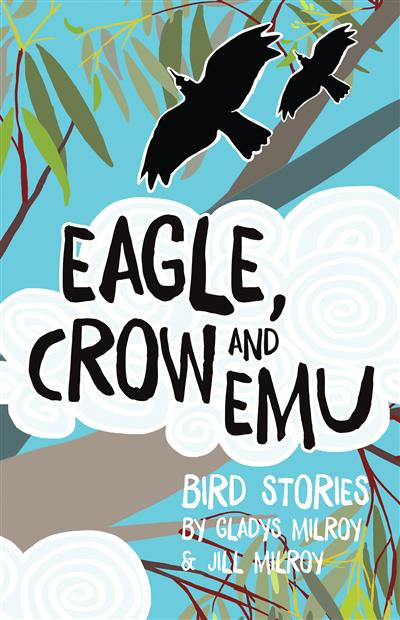 Eagle, Crow and Emu: Bird Stories