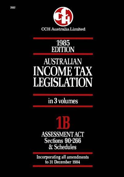 1985 Australian Income Tax Legislation. Vol 1B