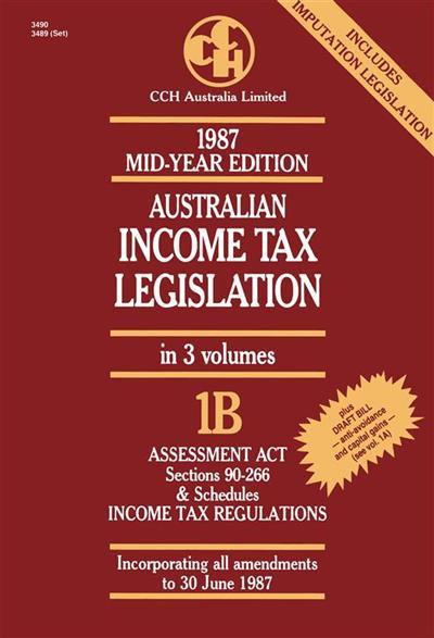 1987 Australian Income Tax Legislation: Mid-year ed. Vol 1B