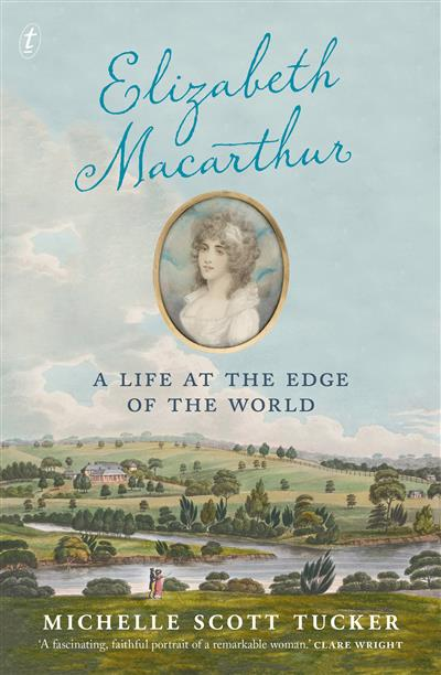 Elizabeth Macarthur: A Life at the Edge of the World