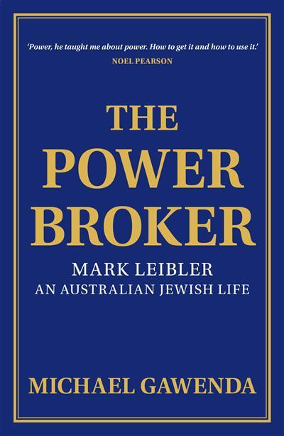 The Powerbroker: Mark Leibler, an Australian Jewish Life