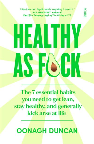 Healthy As F*ck: the 7 essential habits you need to get lean, stay healthy, and generally kick arse at life