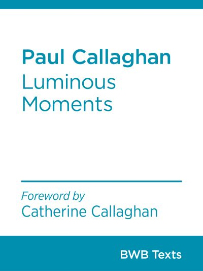 Paul Callaghan - Luminous Moments