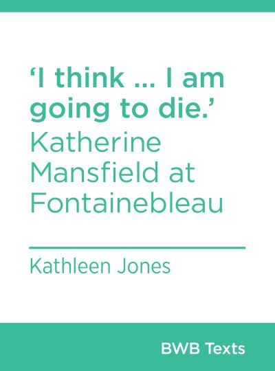 I think ... I am going to die.' - Katherine Mansfield at Fontainebleau